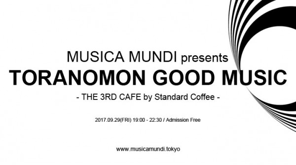 2017.09.29(FRI) 19:00 - 22:30<br /> MUSICA MUNDI presents TORANOMON GOOD MUSIC THE 3RD CAFE by Standard Coffee